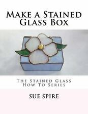 Make a Stained Glass Box: The Stained Glass How To Series, Spire, Sue, Good Book