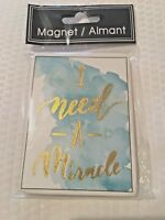 "Greenbrier International Ceramic Magnet that reads ""I need-A-Miracle""  NEW!"