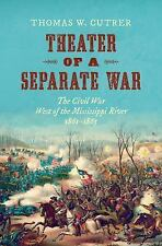 Littlefield History of the Civil War Era: Theater of a Separate War : The...