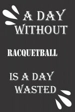 A day without racquetball is a day wasted by Journal &notebook Notebook