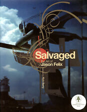 SALVAGED: THE ART OF JASON FELIX Coffe Table hc NEW SIGNED 1st Edition