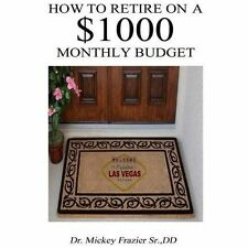 How to Retire on a $1000 Monthly Budget by Mickey Frazier (2013, Paperback)