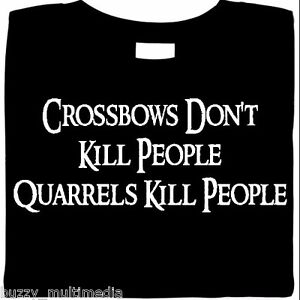 Crossbows Don't Kill People - Quarrels Kill People, archery, funny shirt, quiver