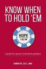 Know When to Hold 'em : A Guide for Spouses of Problem Gamblers (2014,...