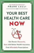 Your Best Health Care Now : Get Better Health Insurance, Score Doctor...