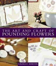 The Art and Craft of Pounding Flowers, Martin, Laura C., Good Condition, Book
