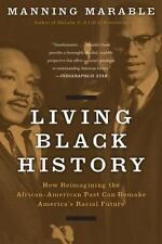 Living Black History : How Reimagining the African-American Past Can Remake...