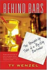 Behind Bars : The Straight-Up Tales of a Big-City Bartender by Ty Wenzel (2004,