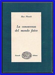 LA CONOSCENZA DEL MONDO FISICO di Max Planck 1954 Einaudi libro usato fisica