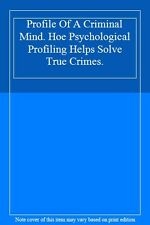 Profile Of A Criminal Mind. Hoe Psychological Profiling Helps Solve True Crime,