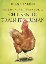 One Hundred Ways for a Chicken to Train Its Human - Diane Parker - Paperback