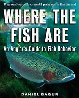 Where the Fish Are : An Angler's Guide to Fish Behavior, Paperback by Bagur, ...