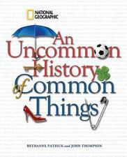 An Uncommon History of Common Things by Bethanne Kelly Patrick and John M....