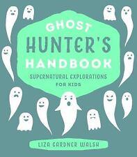 Ghost Hunter's Handbook: By Walsh, Liza Gardner