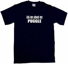 Ask Me About My Puggle Mens Tee Shirt Pick Size & Color Small - 6Xl