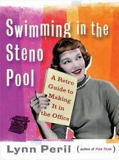 Swimming in the Steno Pool: A Retro Guide to Making It in the Office, Peril, Lyn