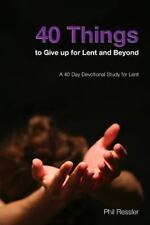 40 Things to Give up for Lent and Beyond : A 40 Day Devotion Series for the S...