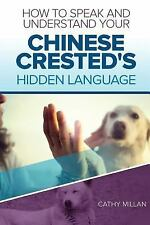 How to Speak and Understand Your Chinese Crested's Hidden Language : Fun and...