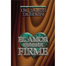 Amor Deber Ser Firme, El: By James C. Dobson
