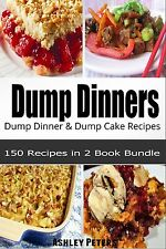 Dump Dinners Cookbook Box Set: 150 Dump Dinner & Dump Cake Recipes(2 Books in 1)