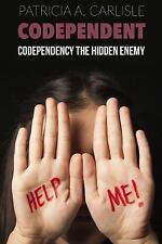 Codependent : Codependency the Hidden Enemy by Patricia Carlisle (2015,...