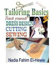 Tailoring Basics: Teach Yourself Dress Design, Cutting, and Sewing (Color) by...