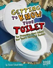 Getting to Know Your Toilet: The Disgusting Story Behind Your Home's Strangest F