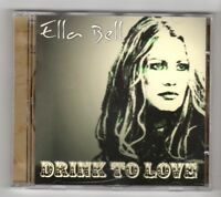 (HX812) Ella Bell, Drink To Love - 2005 New Not Sealed CD