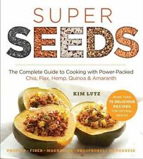 Super Seeds: The Complete Guide to Cooking with Power-Packed Chia, Quinoa, Flax,