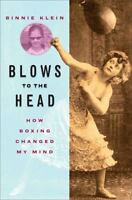 Blows to the Head: How Boxing Changed My Mind (Excelsior Editions) by Klein, Bi