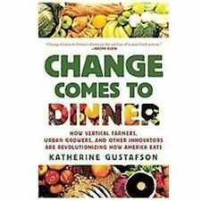 Change Comes to Dinner: How Vertical Farmers, Urban Growers, and Other Innovator