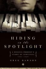 Hiding in the Spotlight A musical prodigy's... by Greg Dawson (2009, Hardcover)