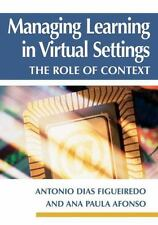 Managing Learning in Virtual Settings : The Role of Context by Antonio Dias...