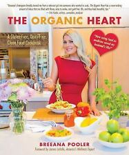 The Organic Heart Cookbook : 75 Healing Recipes Using Food as Medicine by Breean