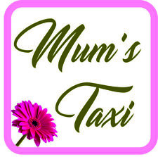 Mum's Taxi Sticker Vinyl Baby on board sign for car van Waterproof UV proof V1