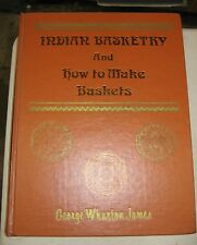 Indian Basketry & How to make Baskets by GEORGE WHARTON JAMES Book