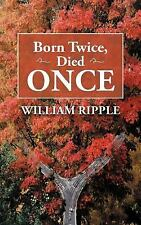 Born Twice, Died Once by William Ripple (2012, Paperback)