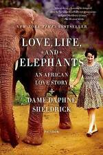 Love, Life, and Elephants: An African Love Story by Daphne Sheldrick (Paperback)