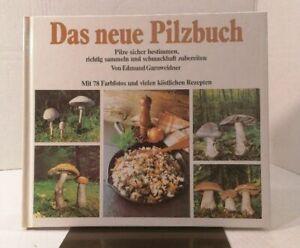 Edmund Garnweidner: Das neue Pilzbuch - Pilze sicher bestimmen, richtig sammeln