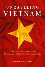 Unraveling Vietnam: How American Arms and Diplomacy Failed in Southeast Asia