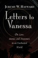 Letters to Vanessa : On Love, Science, and Awareness in an Enchanted World by...