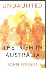 Undaunted: The Irish in Australia - John Wright NEW Paperback 1st edition