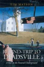 Round-Trip to Deadsville : A Year in the Funeral Underground by Tim Matson...