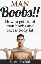 Man Boobs!! How to Get Rid of Man Boobs and Excess Body Fat by Shawn Rashid...