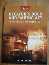 "Mark Lardas, 'Decatur's Bold & Daring Act: the ""Philadelphia"" in Tripoli 1804'"