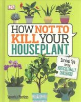 How Not to Kill Your Houseplant Survival Tips for the Horticult... 9780241302170