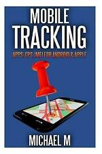 NEW Mobile Tracking: Apps, GPS, IMEI For Android & iOs Apple by Michael M