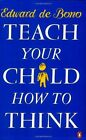 Teach Your Child How to Think by de Bono, Edward 0140126805 The Cheap Fast Free