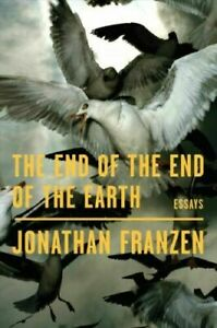 The End of the End of the Earth: Essays by Jonathan Franzen #43335U