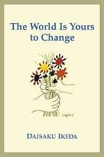 One by One : The World Is Yours to Change by Daisaku Ikeda (2004, Paperback, Rev